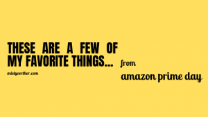 These are a few of my Favorite Amazon Prime Deals…