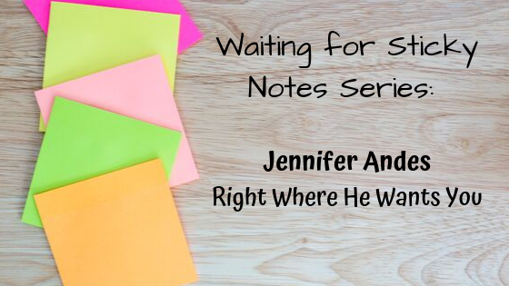 Right Where He Wants You – Guest Post: Jennifer Andes