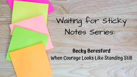 When Courage Looks Like Standing Still – Guest Post: Becky Beresford