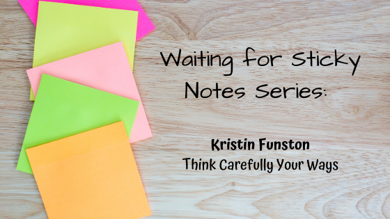 Think Carefully Your Ways – Guest Post: Kristin Funston