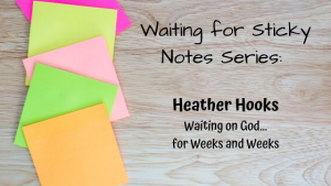 Waiting on God…for Weeks and Weeks – Guest Post: Heather Hooks