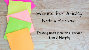 Trusting God's Plan for a Husband – Guest Post: Brandi Murphy