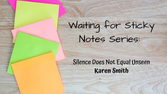 Silence Does Not Equal Unseen – Guest Post: Karen Smith