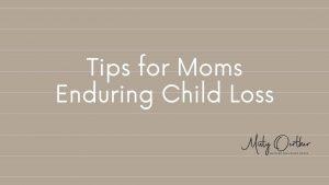 3 Tips for Moms Enduring Child Loss
