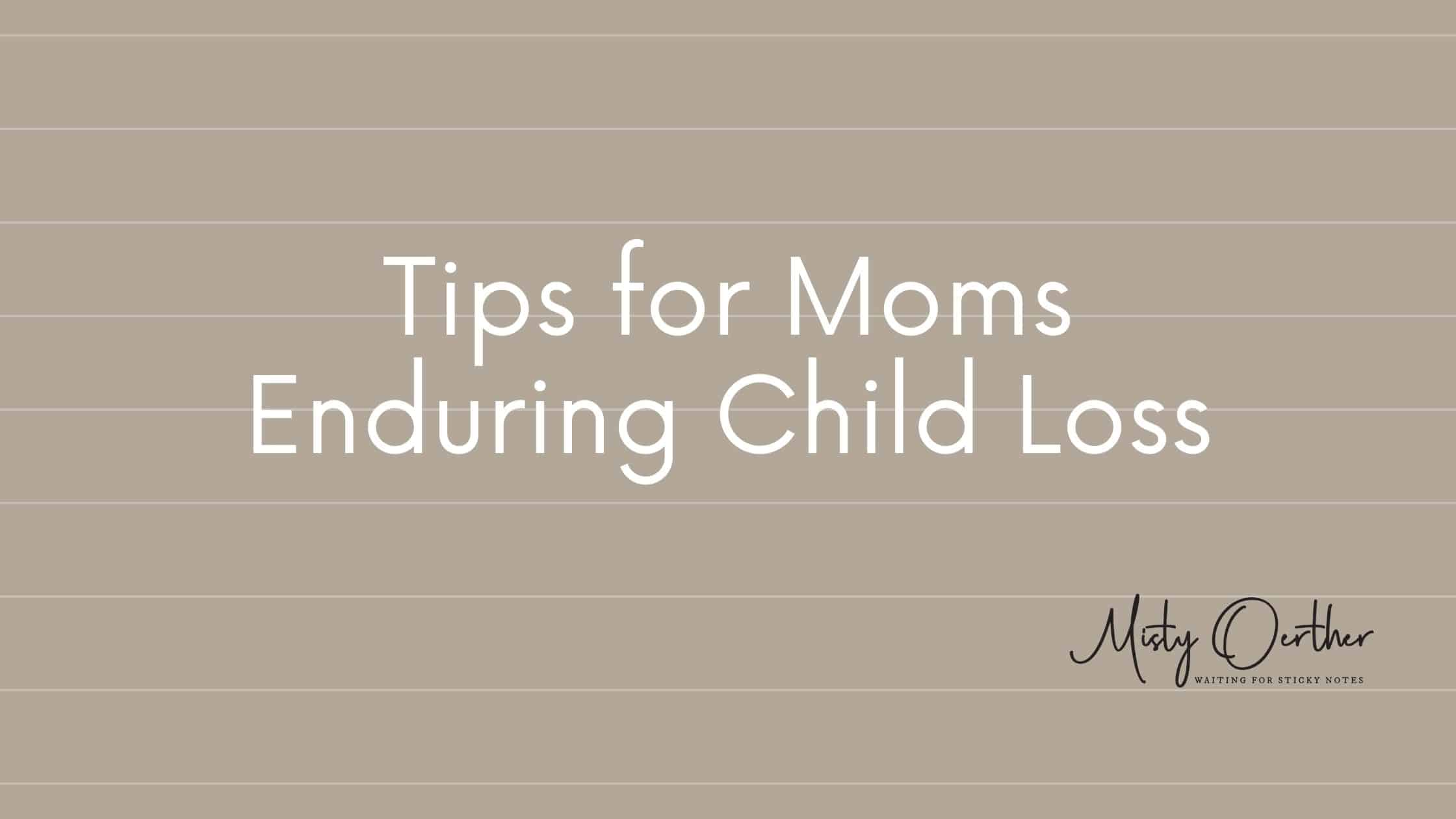 3 Tips for Moms Enduring Child Loss